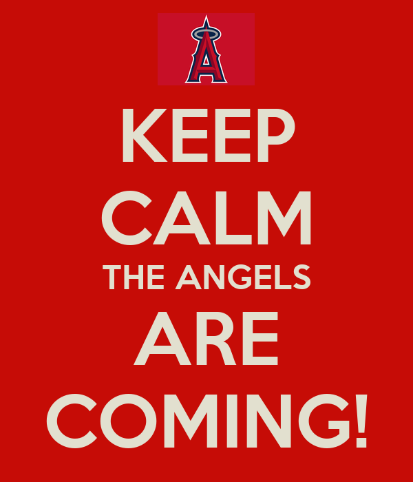 KEEP CALM THE ANGELS ARE COMING!