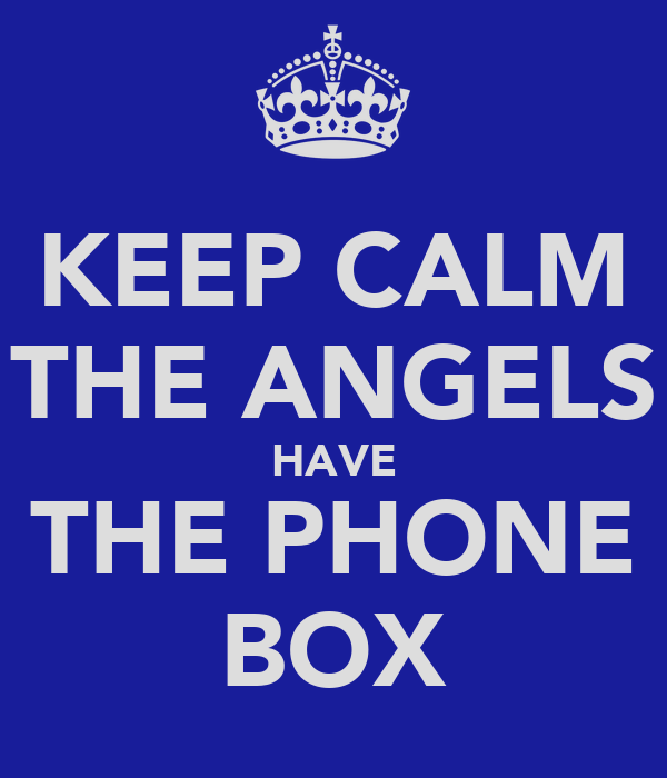 KEEP CALM THE ANGELS HAVE THE PHONE BOX