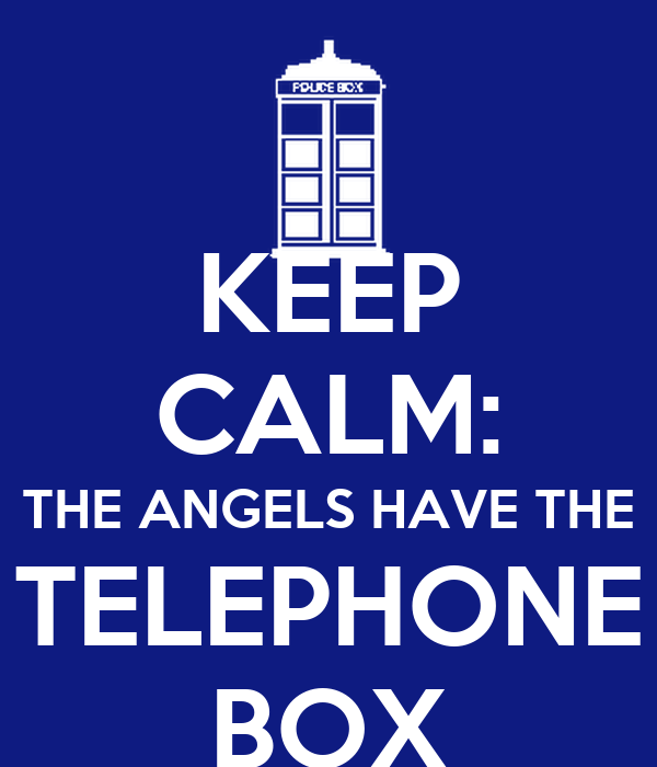 KEEP CALM: THE ANGELS HAVE THE  TELEPHONE  BOX