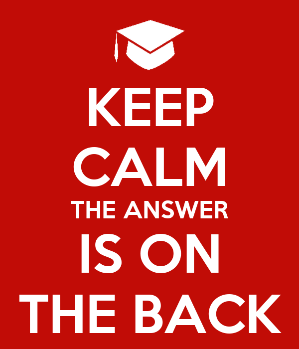 KEEP CALM THE ANSWER IS ON THE BACK