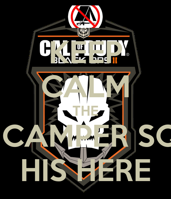 KEEP CALM THE ANTI CAMPER SQUAD HIS HERE