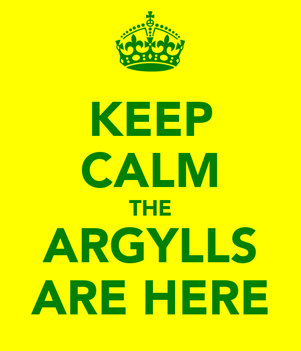 KEEP CALM THE ARGYLLS ARE HERE