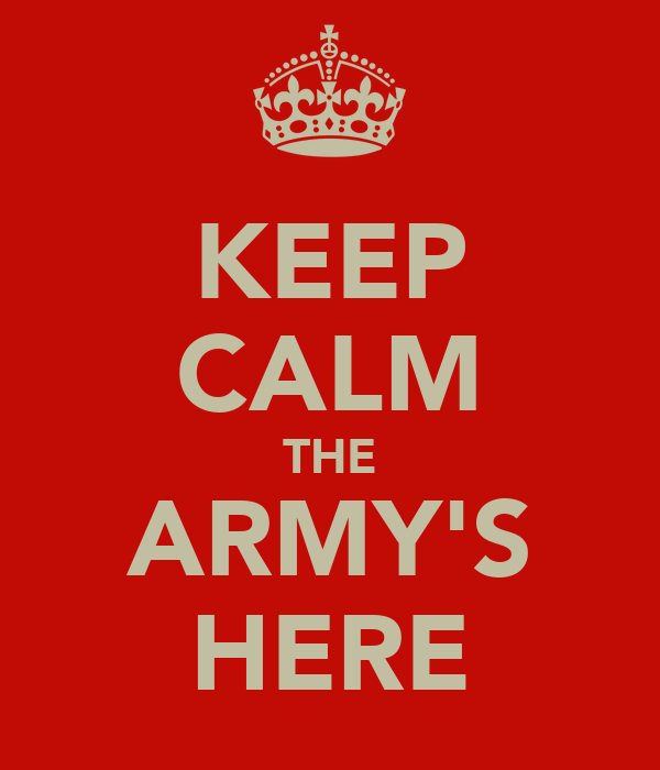 KEEP CALM THE ARMY'S HERE