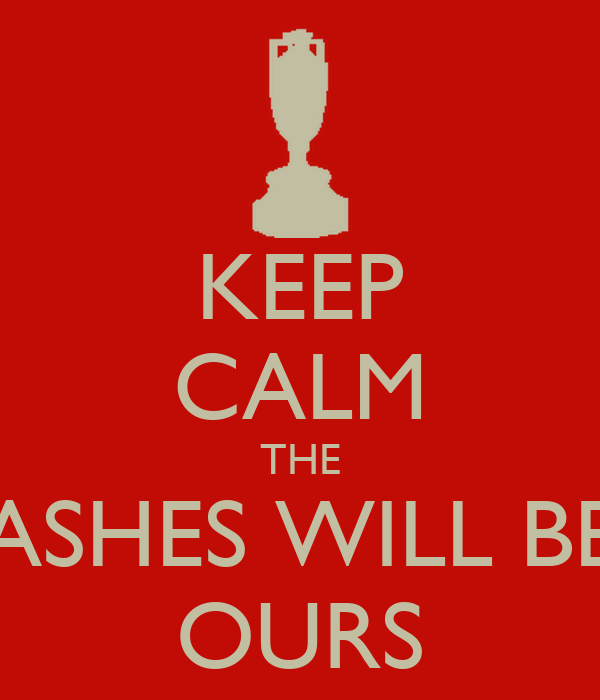 KEEP CALM THE ASHES WILL BE OURS