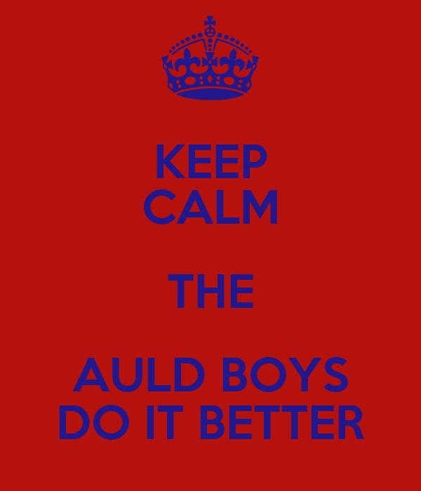KEEP CALM THE AULD BOYS DO IT BETTER