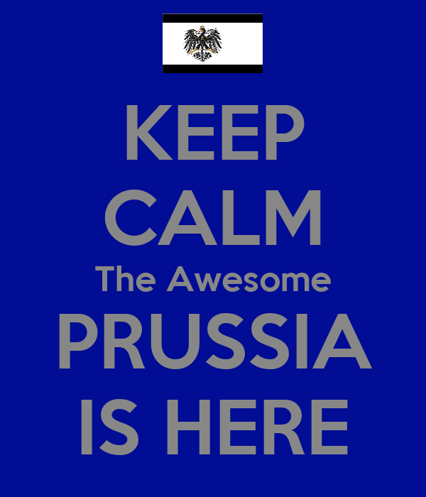 KEEP CALM The Awesome PRUSSIA IS HERE