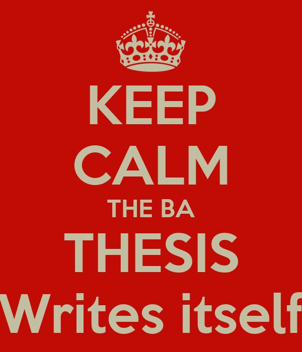 KEEP CALM THE BA THESIS Writes itself