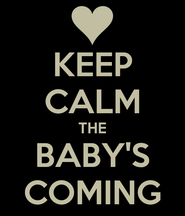 KEEP CALM THE BABY'S COMING