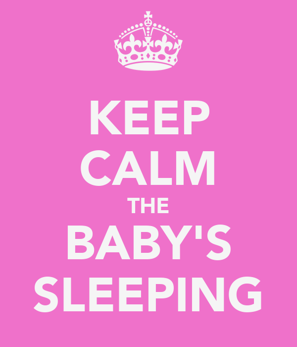 KEEP CALM THE BABY'S SLEEPING