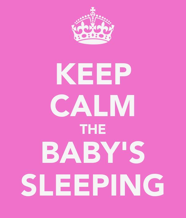 KEEP CALM THE BABY'S SLEEPING