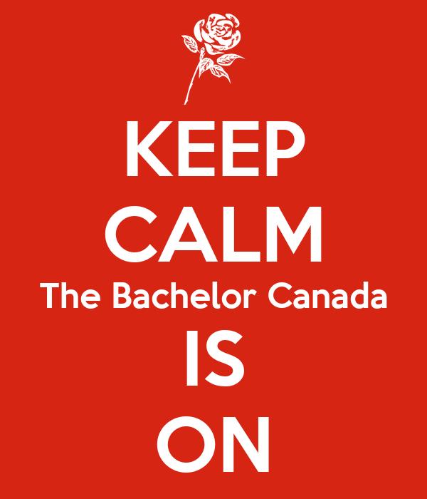 KEEP CALM The Bachelor Canada IS ON