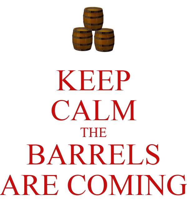 KEEP CALM THE BARRELS ARE COMING