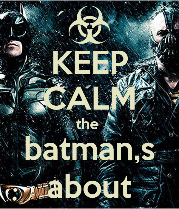 KEEP CALM the  batman,s about