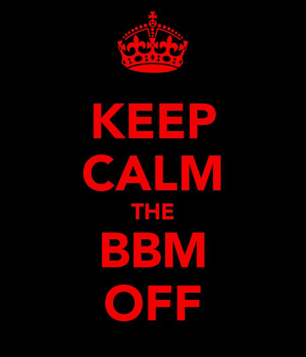 KEEP CALM THE BBM OFF