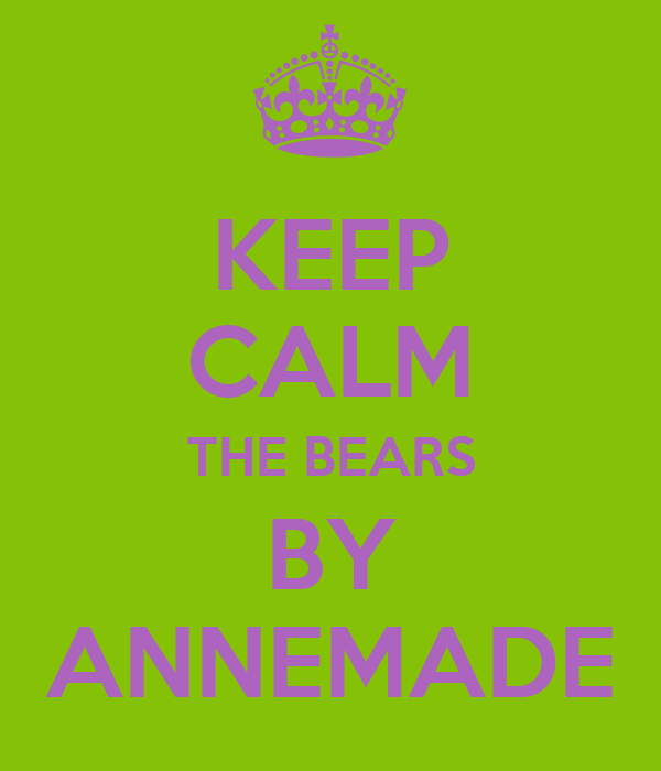 KEEP CALM THE BEARS BY ANNEMADE