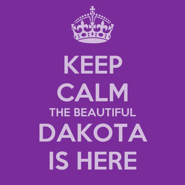 KEEP CALM THE BEAUTIFUL DAKOTA IS HERE