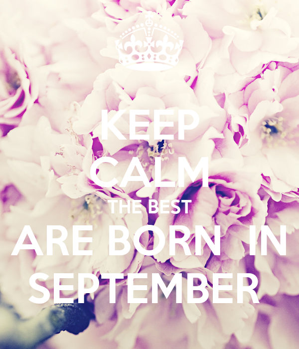 KEEP CALM THE BEST ARE BORN  IN SEPTEMBER
