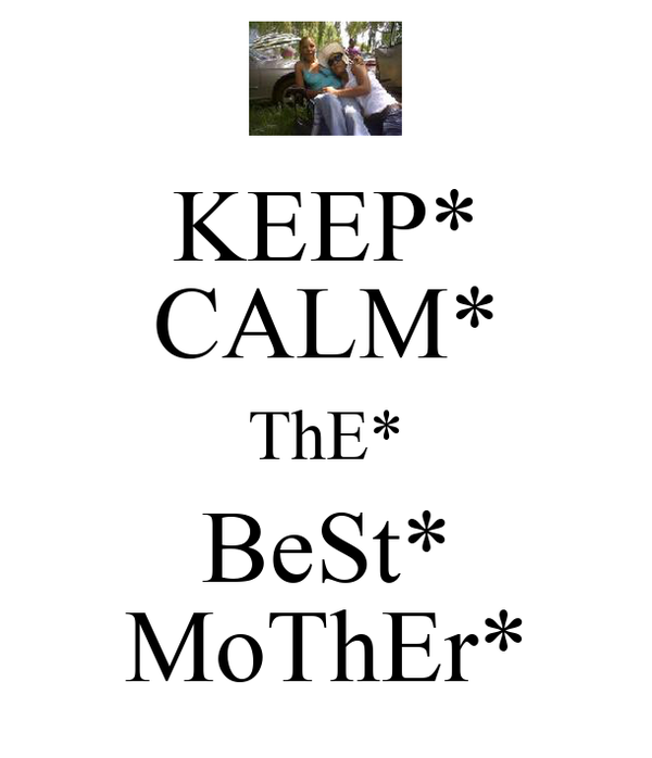 KEEP* CALM* ThE* BeSt* MoThEr*