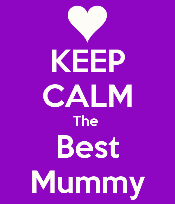 KEEP CALM The  Best Mummy