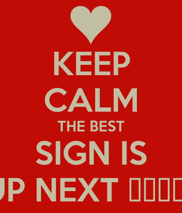 KEEP CALM THE BEST SIGN IS UP NEXT ♉♉♉♉♉