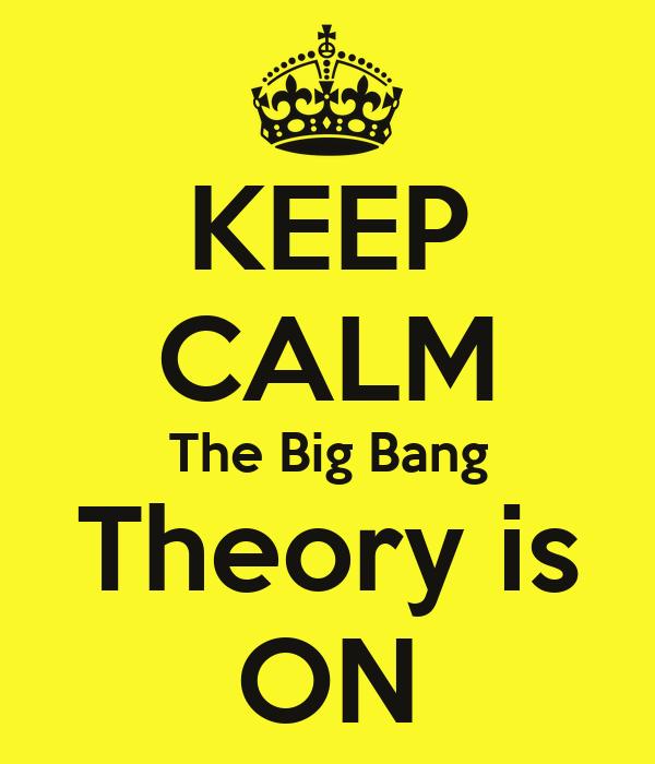 KEEP CALM The Big Bang Theory is ON