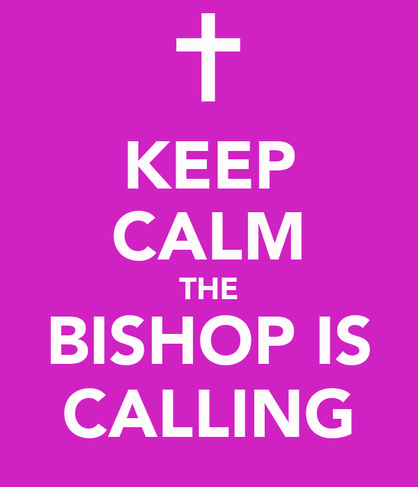 KEEP CALM THE BISHOP IS CALLING