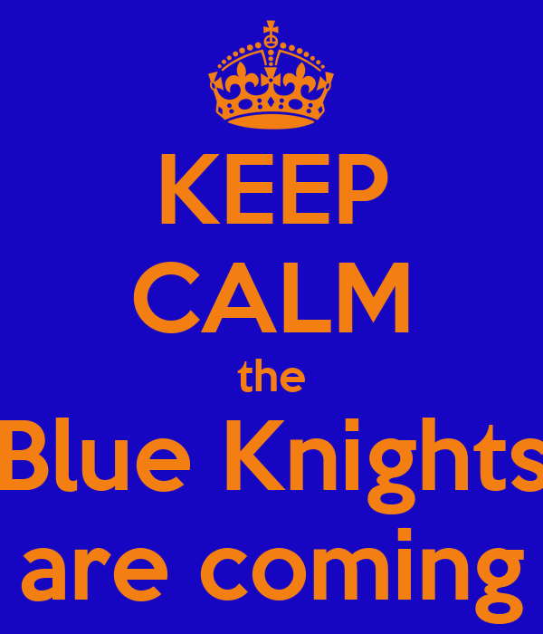 KEEP CALM the Blue Knights are coming