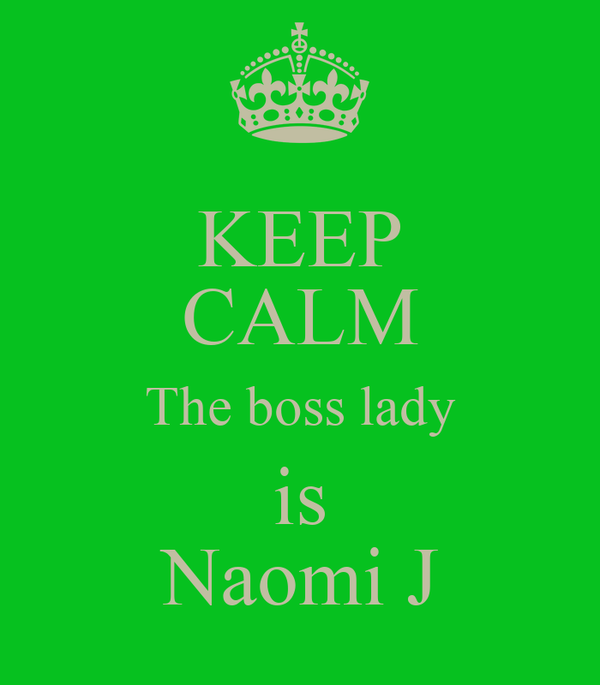 KEEP CALM The boss lady is Naomi J