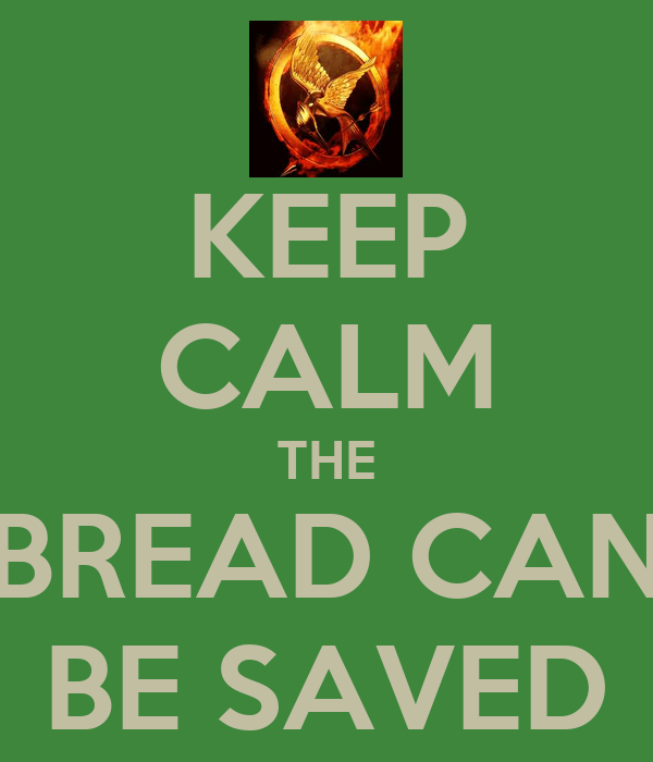 KEEP CALM THE BREAD CAN BE SAVED