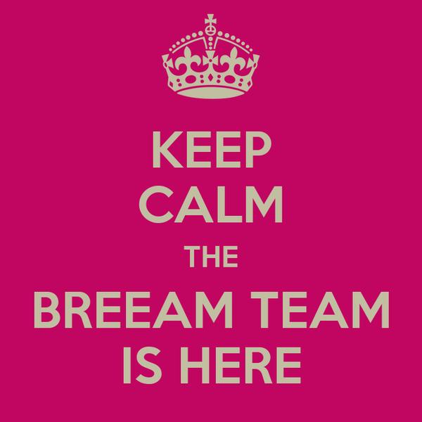 KEEP CALM THE BREEAM TEAM IS HERE