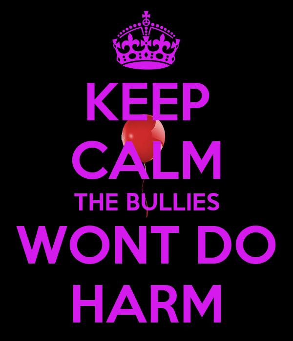 KEEP CALM THE BULLIES WONT DO HARM