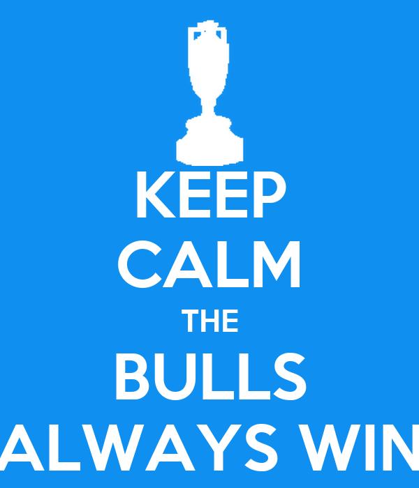 KEEP CALM THE BULLS ALWAYS WIN