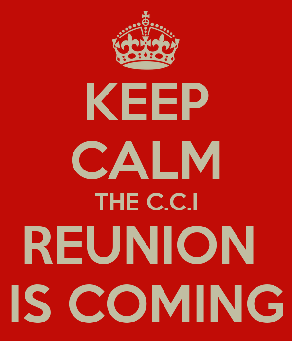 KEEP CALM THE C.C.I REUNION  IS COMING