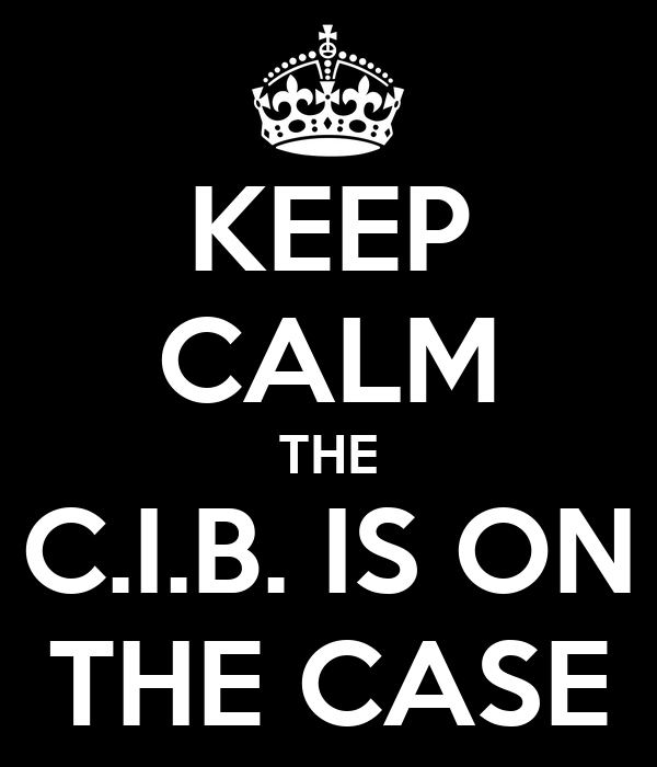 KEEP CALM THE C.I.B. IS ON THE CASE