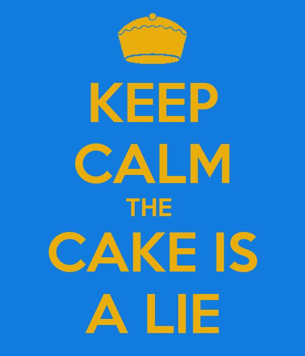 KEEP CALM THE  CAKE IS A LIE