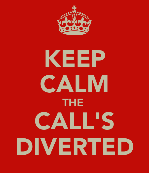 KEEP CALM THE  CALL'S DIVERTED