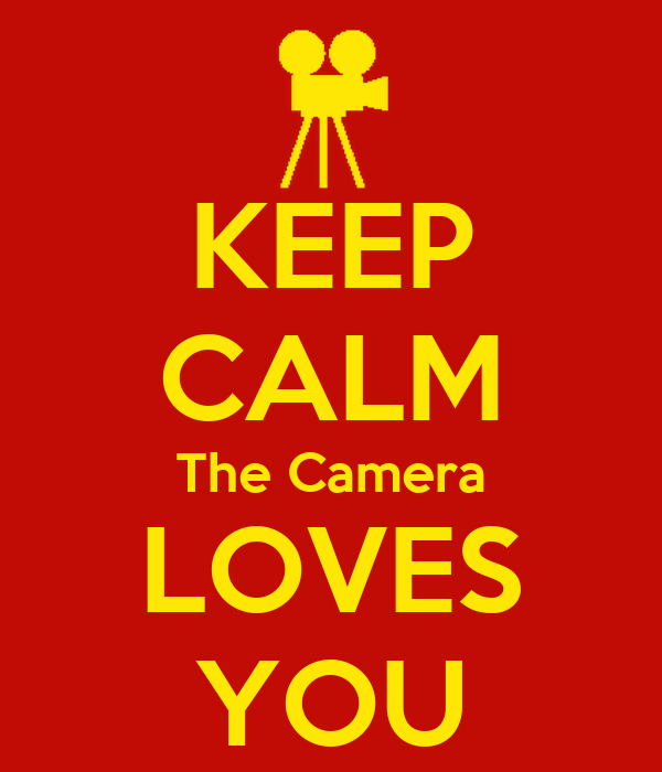 KEEP CALM The Camera LOVES YOU