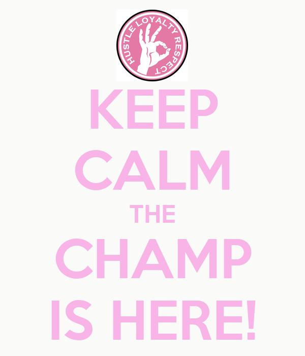 KEEP CALM THE CHAMP IS HERE!