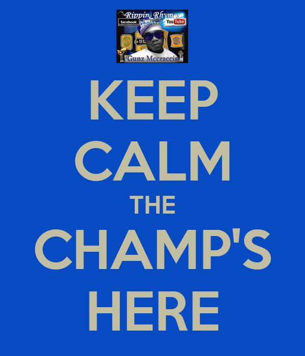 KEEP CALM THE CHAMP'S HERE