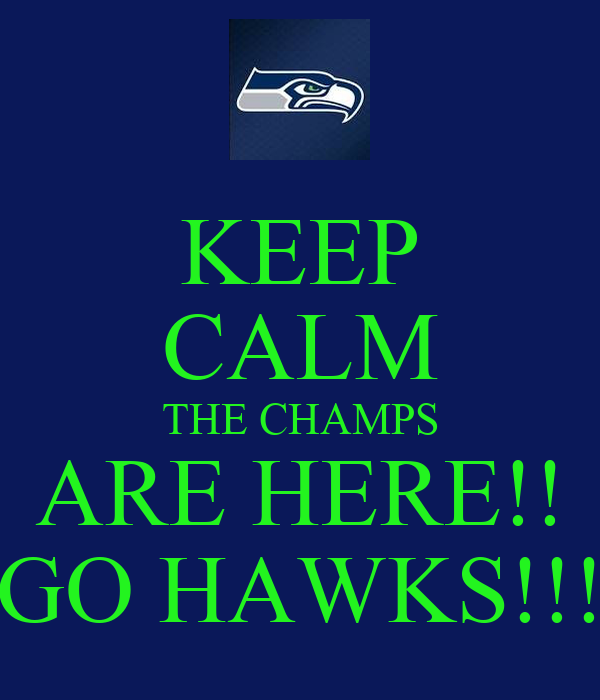 KEEP CALM THE CHAMPS ARE HERE!! GO HAWKS!!!