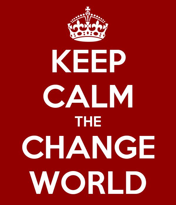 KEEP CALM THE CHANGE WORLD
