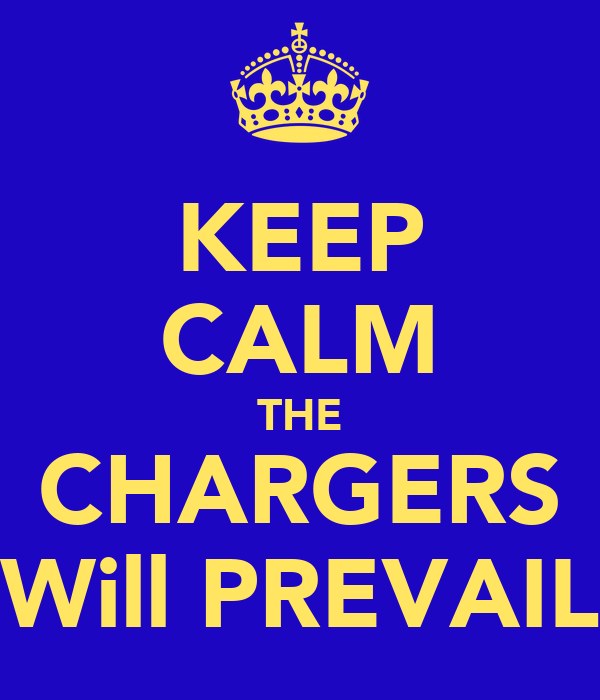 KEEP CALM THE CHARGERS Will PREVAIL