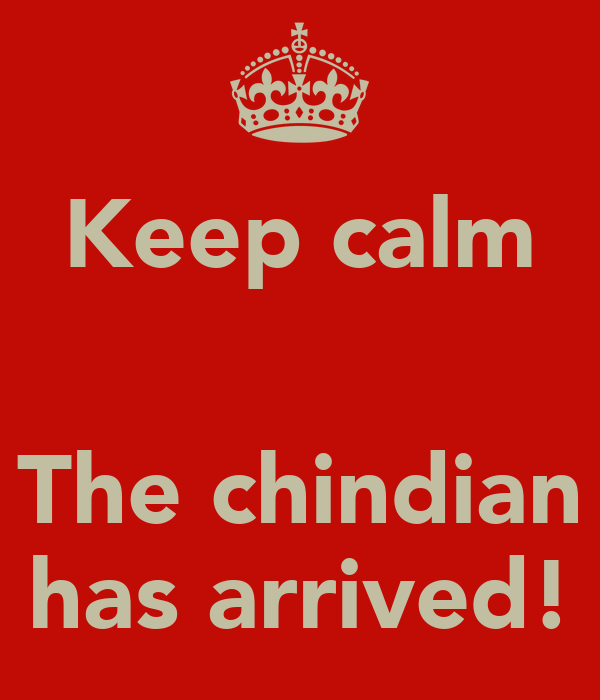 Keep calm   The chindian has arrived!