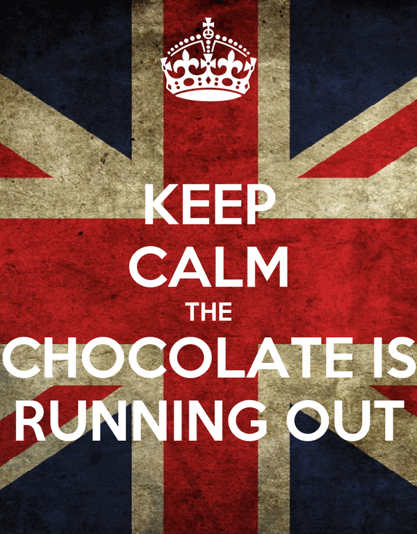KEEP CALM THE CHOCOLATE IS RUNNING OUT