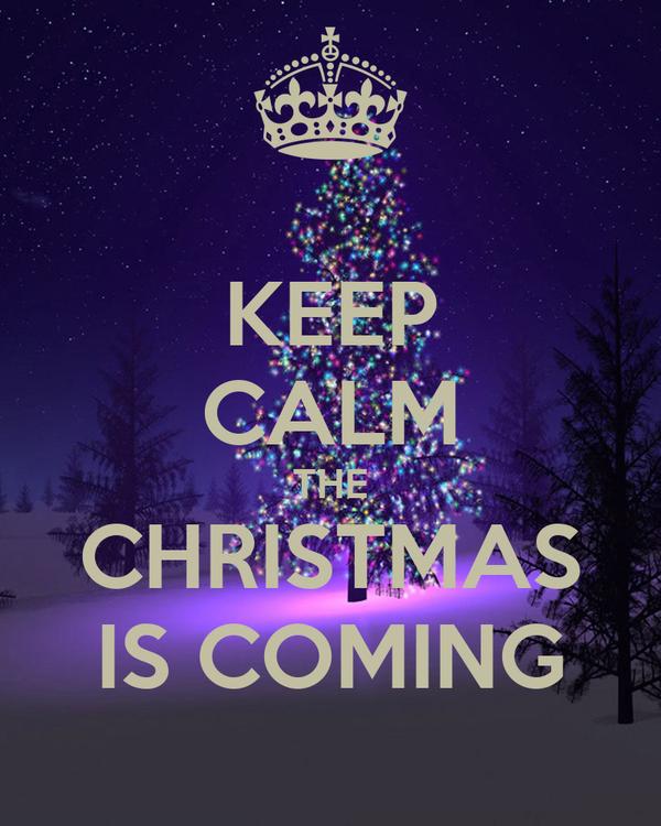 Keep Calm Christmas Is Coming.Keep Calm The Christmas Is Coming Poster Hurri Keep Calm