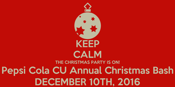 KEEP CALM THE CHRISTMAS PARTY IS ON! Pepsi Cola CU Annual Christmas Bash DECEMBER 10TH, 2016