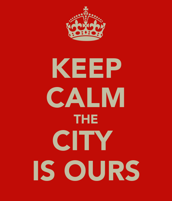 KEEP CALM THE CITY  IS OURS