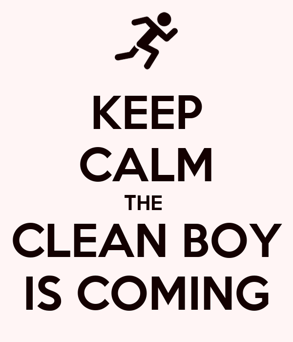 KEEP CALM THE  CLEAN BOY IS COMING