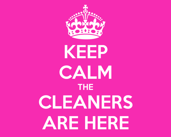 KEEP CALM THE CLEANERS ARE HERE