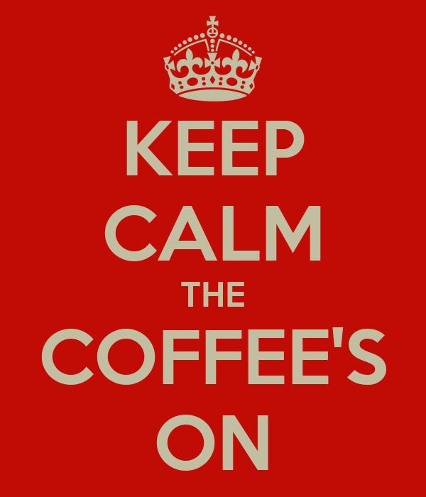 KEEP CALM THE COFFEE'S ON